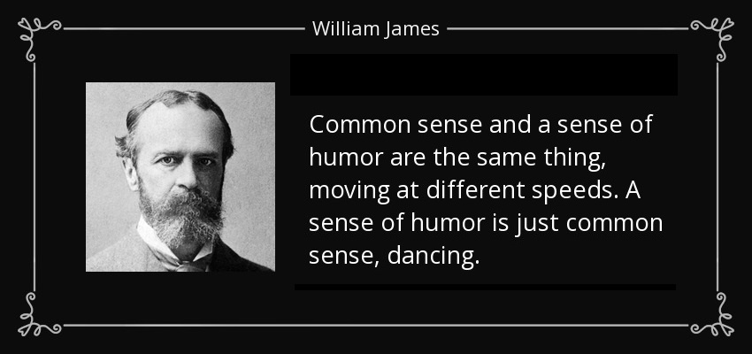 quote-common-sense-and-a-sense-of-humor-are-the-same-thing-moving-at-different-speeds-a-sense-william-james-52-19-36